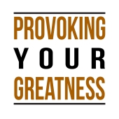 ProvokingYourGreatness